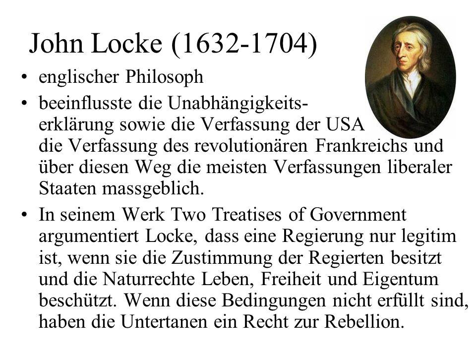 John Locke (1632-1704) englischer Philosoph beeinflusste die Unabhängigkeits- erklärung sowie die Verfassung der USA, die Verfassung des revolutionäre