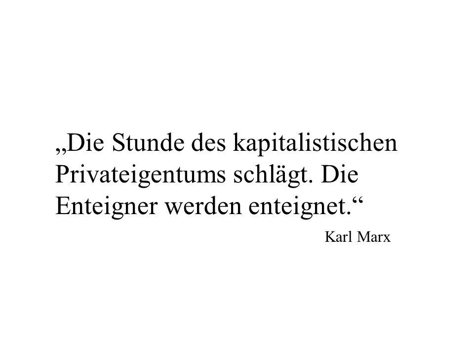 Die Stunde des kapitalistischen Privateigentums schlägt. Die Enteigner werden enteignet. Karl Marx