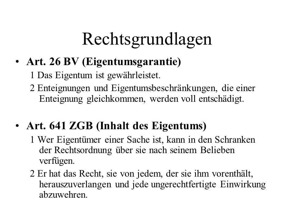 Rechtsgrundlagen Art. 26 BV (Eigentumsgarantie) 1 Das Eigentum ist gewährleistet. 2 Enteignungen und Eigentumsbeschränkungen, die einer Enteignung gle