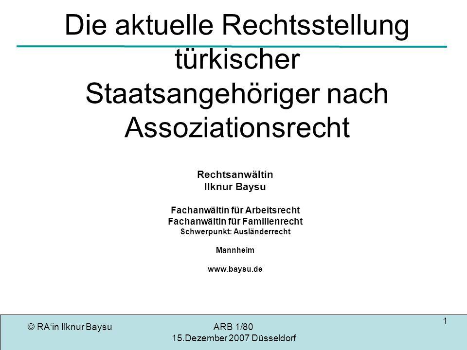 © RAin Ilknur BaysuARB 1/80 15.Dezember 2007 Düsseldorf 2 Rechtsquellen des Aufenthaltsrecht Drittstaatsan- dehörige im EU- Recht ARB 1/80 EuGH-Rspr zu Unions- bürgern Europ- Menschen- Rechts konvention Deutsches Ausländer- recht Aufenthalt Türk.STA in D EuGH Luxemburg BVerfG Karlsruhe BVerwG Leipzig EGMR Straßburg