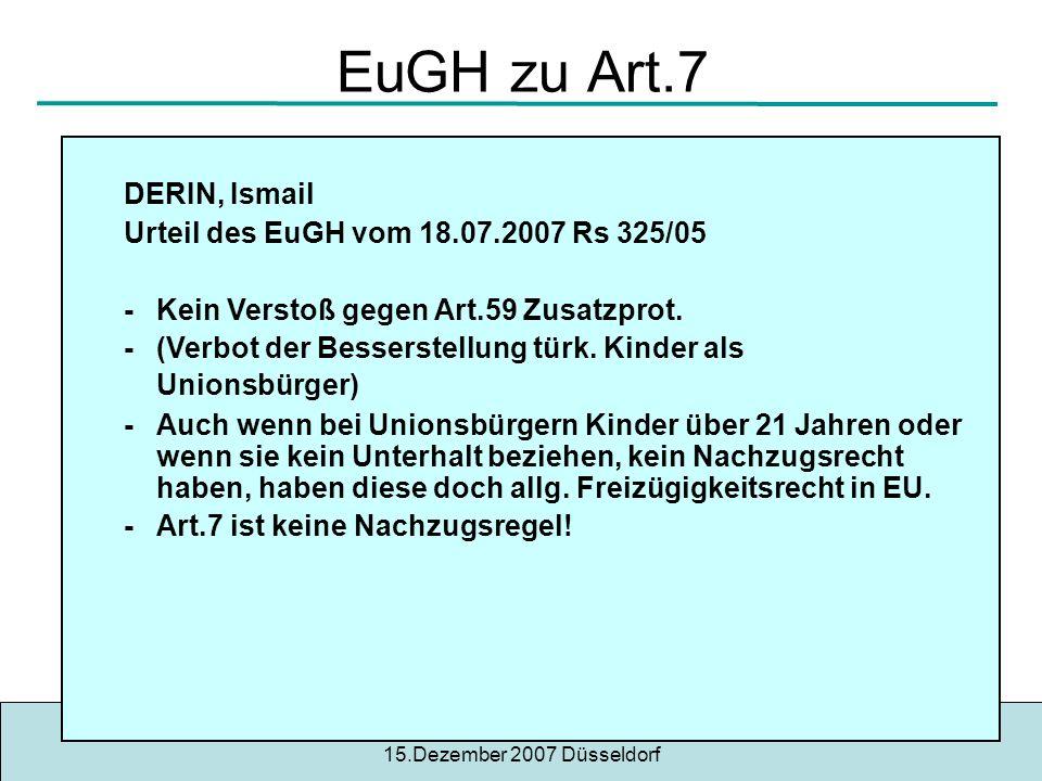 © RAin Ilknur BaysuARB 1/80 15.Dezember 2007 Düsseldorf 21 EuGH zu Art.7 DERIN, Ismail Urteil des EuGH vom 18.07.2007 Rs 325/05 -Kein Verstoß gegen Art.59 Zusatzprot.