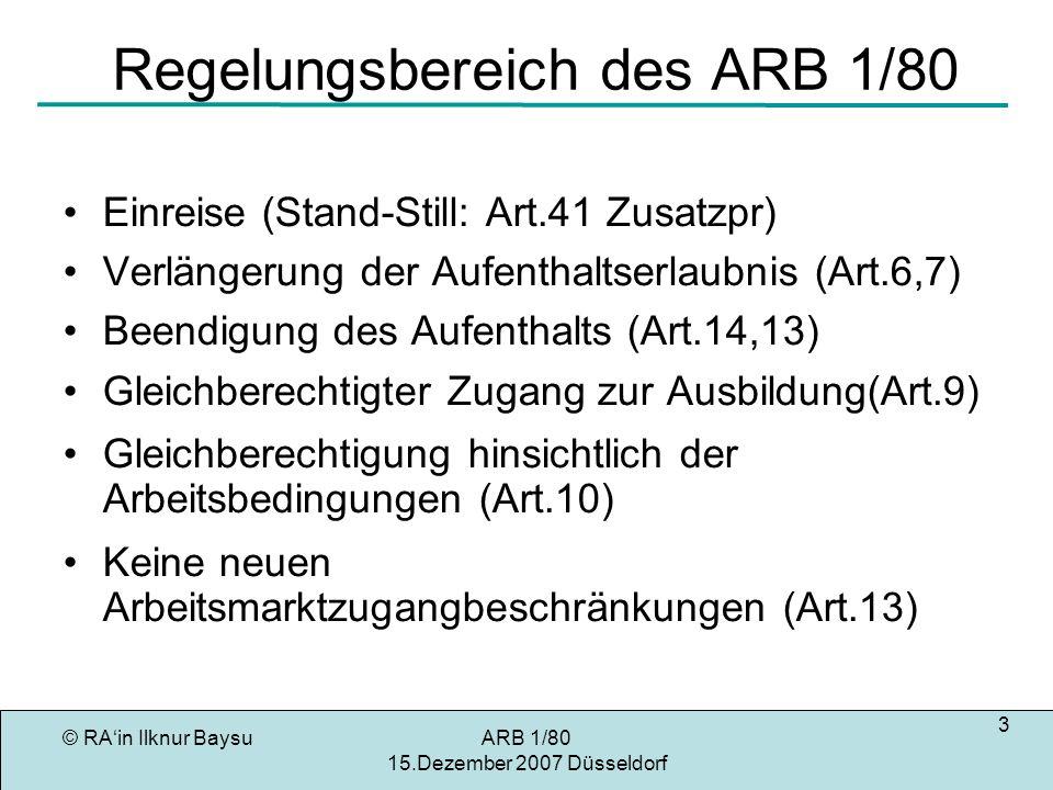 © RAin Ilknur BaysuARB 1/80 15.Dezember 2007 Düsseldorf 24 Art.9 ARB Art.9 Türkische Kinder, die in einem Mitgliedsstaat der Gemeinschaft ordnungsgemäß bei ihren Eltern wohnen, werden unter Zugrundelegung derselben Qualifikationen wie die Kinder von Staatsangehörigen dieses Mitgliedstaates zum allgemeinen Schulunterricht,zur Lehrlingsausbildung und zur beruflichen Bildung zugelassen.