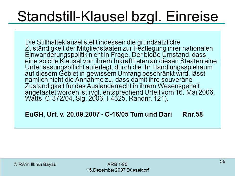 © RAin Ilknur BaysuARB 1/80 15.Dezember 2007 Düsseldorf 35 Standstill-Klausel bzgl.