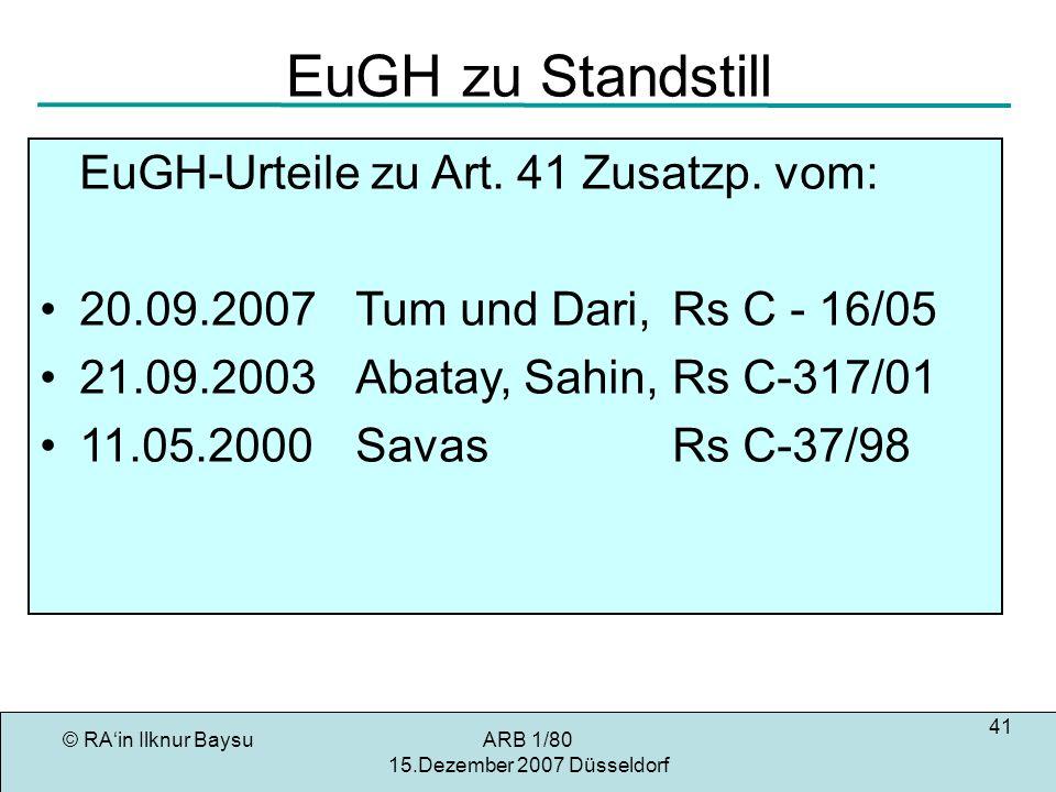 © RAin Ilknur BaysuARB 1/80 15.Dezember 2007 Düsseldorf 41 EuGH zu Standstill EuGH-Urteile zu Art.