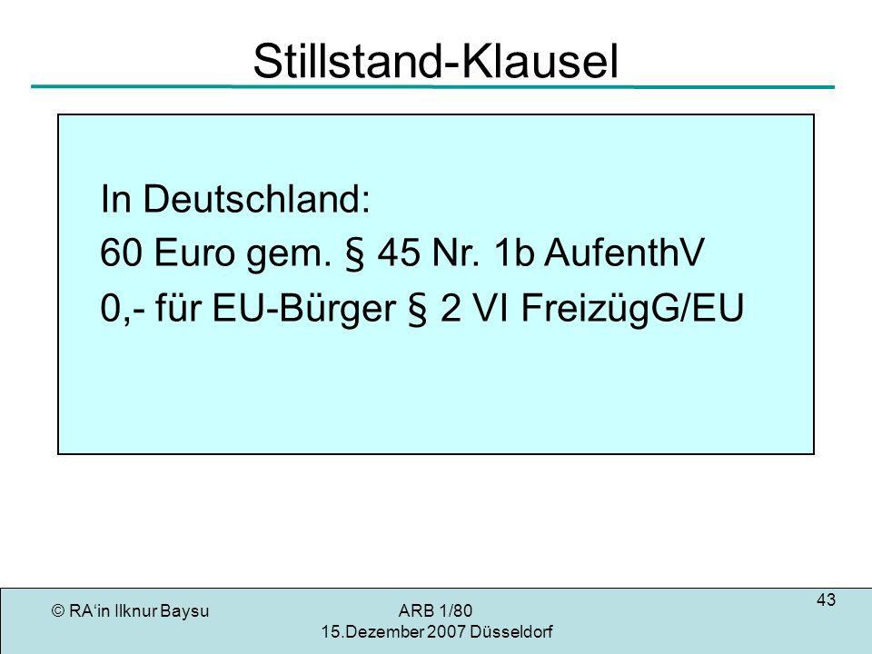 © RAin Ilknur BaysuARB 1/80 15.Dezember 2007 Düsseldorf 43 Stillstand-Klausel In Deutschland: 60 Euro gem.