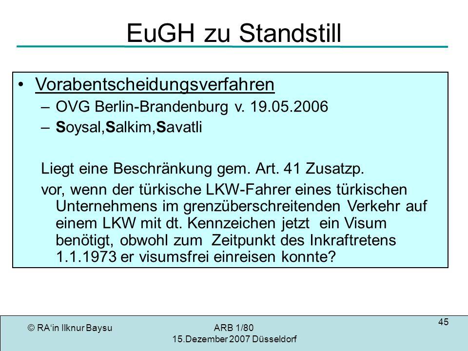 © RAin Ilknur BaysuARB 1/80 15.Dezember 2007 Düsseldorf 45 EuGH zu Standstill Vorabentscheidungsverfahren –OVG Berlin-Brandenburg v.