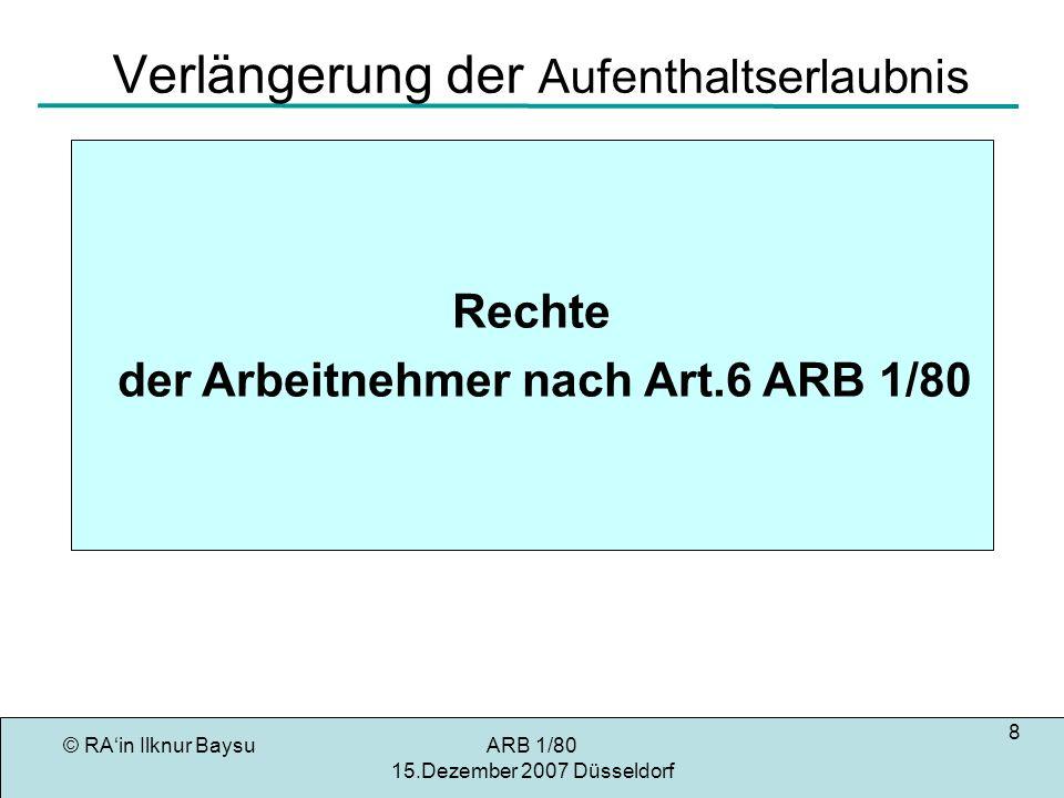 © RAin Ilknur BaysuARB 1/80 15.Dezember 2007 Düsseldorf 19 EuGH zu Art.7 Die beiden Voraussetzungen für das Erlöschen des Rechts aus Art.7 wurden vom EuGH in folgenden Fällen immer wieder bestätigt: ERGAT EuGH U.v.