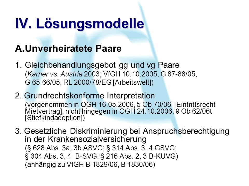 IV. Lösungsmodelle A.Unverheiratete Paare 1.Gleichbehandlungsgebot gg und vg Paare (Karner vs.