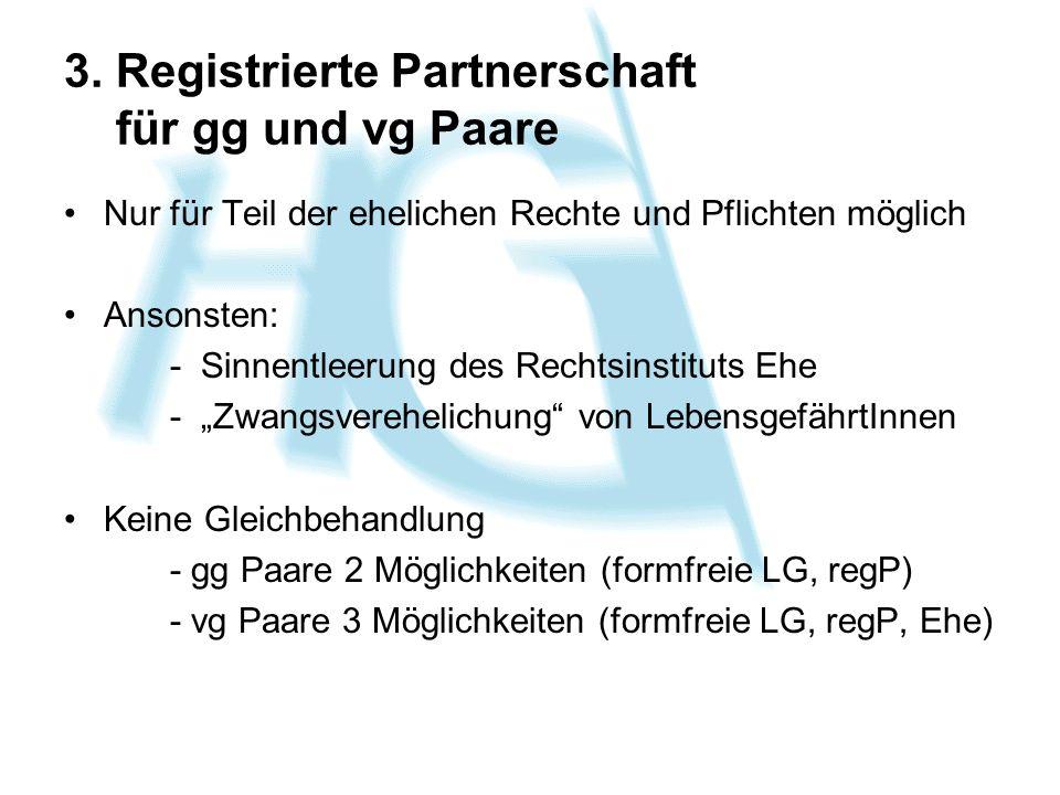 3. Registrierte Partnerschaft für gg und vg Paare Nur für Teil der ehelichen Rechte und Pflichten möglich Ansonsten: - Sinnentleerung des Rechtsinstit