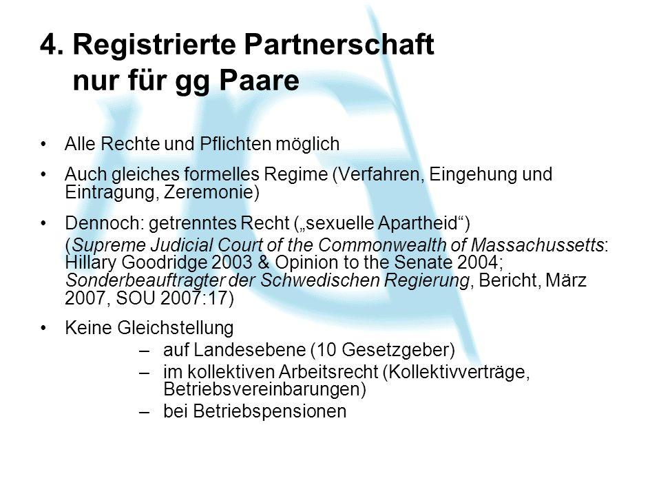 4. Registrierte Partnerschaft nur für gg Paare Alle Rechte und Pflichten möglich Auch gleiches formelles Regime (Verfahren, Eingehung und Eintragung,