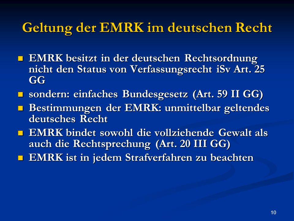 10 Geltung der EMRK im deutschen Recht EMRK besitzt in der deutschen Rechtsordnung nicht den Status von Verfassungsrecht iSv Art.