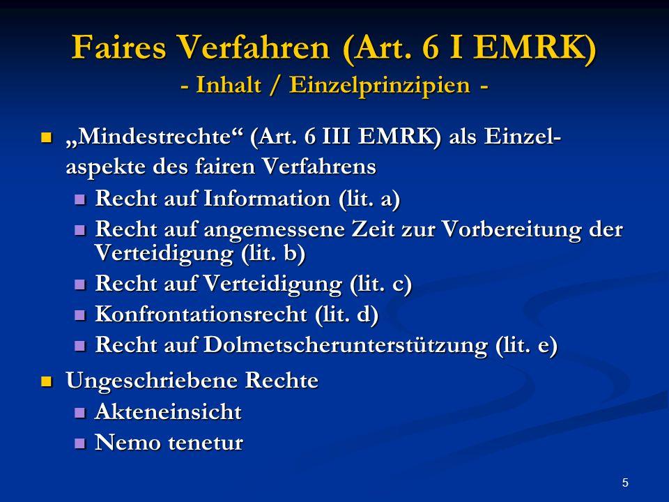 5 Faires Verfahren (Art.6 I EMRK) - Inhalt / Einzelprinzipien - Mindestrechte (Art.