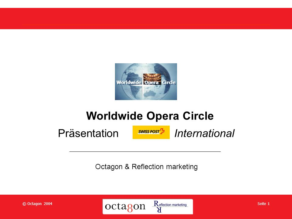 © Octagon 2004Seite 1 Worldwide Opera Circle Präsentation International Octagon & Reflection marketing Worldwide Opera Circle