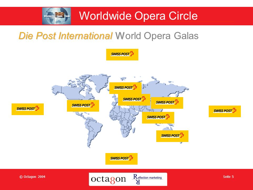 © Octagon 2004Seite 5 Die Post International W Die Post International World Opera Galas Worldwide Opera Circle