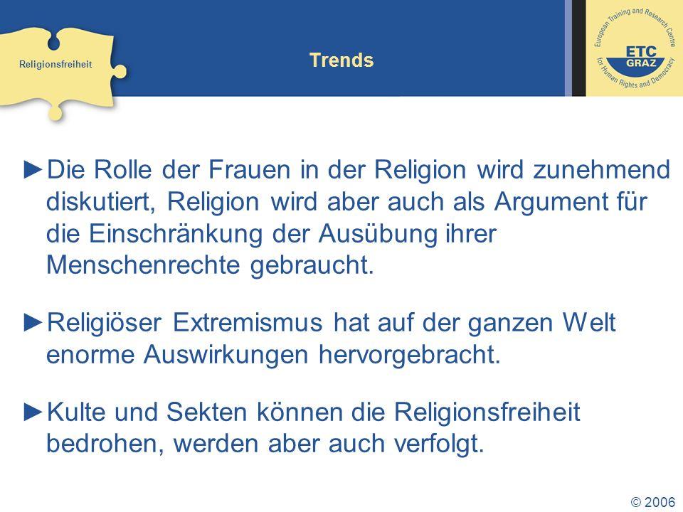 © 2006 Trends Die Rolle der Frauen in der Religion wird zunehmend diskutiert, Religion wird aber auch als Argument für die Einschränkung der Ausübung ihrer Menschenrechte gebraucht.