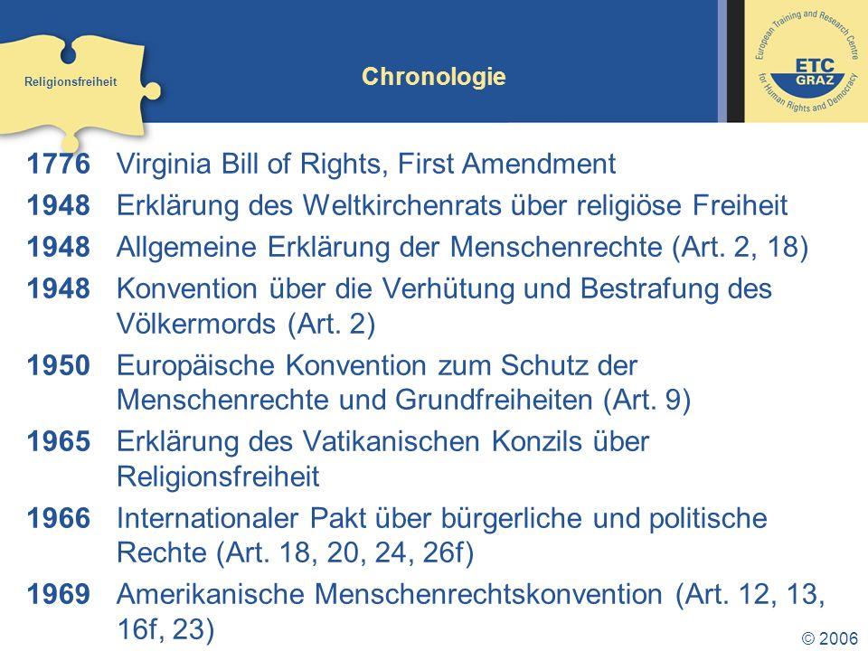 © 2006 Chronologie 1776 Virginia Bill of Rights, First Amendment 1948 Erklärung des Weltkirchenrats über religiöse Freiheit 1948 Allgemeine Erklärung der Menschenrechte (Art.