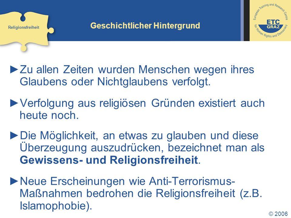 © 2006 Geschichtlicher Hintergrund Zu allen Zeiten wurden Menschen wegen ihres Glaubens oder Nichtglaubens verfolgt.