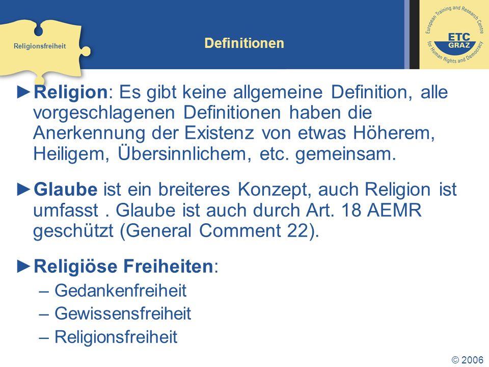 © 2006 Definitionen Religion: Es gibt keine allgemeine Definition, alle vorgeschlagenen Definitionen haben die Anerkennung der Existenz von etwas Höherem, Heiligem, Übersinnlichem, etc.