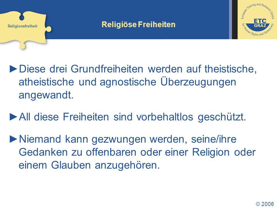 © 2006 Religiöse Freiheiten Diese drei Grundfreiheiten werden auf theistische, atheistische und agnostische Überzeugungen angewandt.