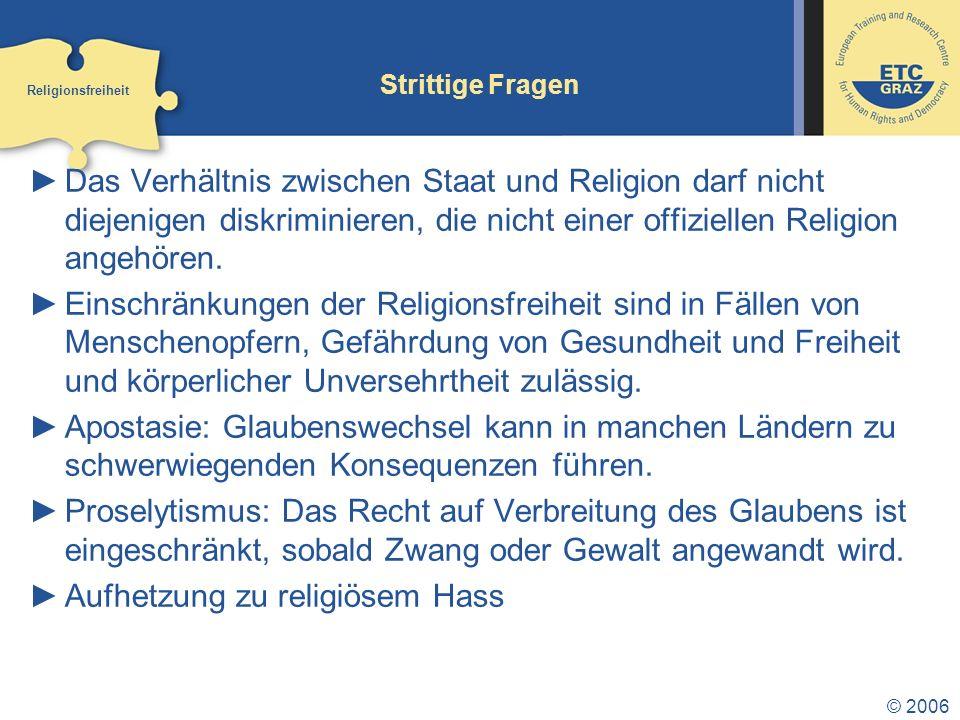 © 2006 Strittige Fragen Das Verhältnis zwischen Staat und Religion darf nicht diejenigen diskriminieren, die nicht einer offiziellen Religion angehören.