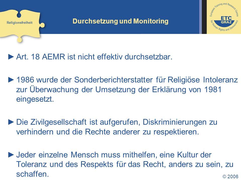 © 2006 Durchsetzung und Monitoring Art.18 AEMR ist nicht effektiv durchsetzbar.