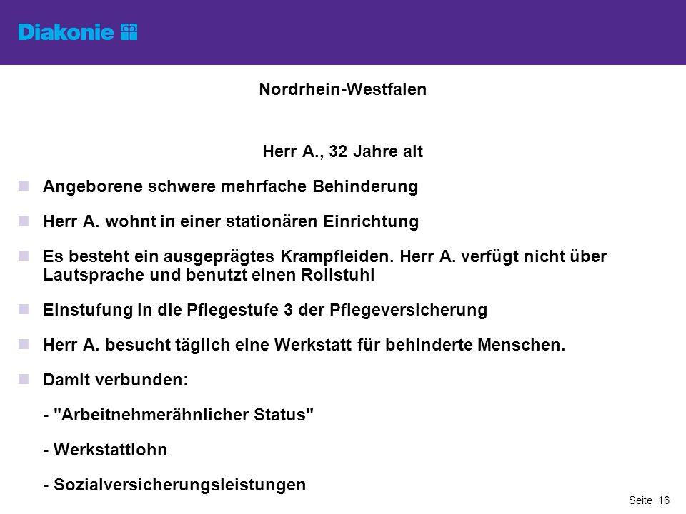 Nordrhein-Westfalen Herr A., 32 Jahre alt Angeborene schwere mehrfache Behinderung Herr A. wohnt in einer stationären Einrichtung Es besteht ein ausge