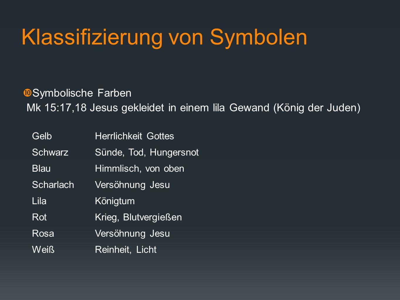 Klassifizierung von Symbolen Symbolische Farben Mk 15:17,18 Jesus gekleidet in einem lila Gewand (König der Juden) GelbHerrlichkeit Gottes SchwarzSünd