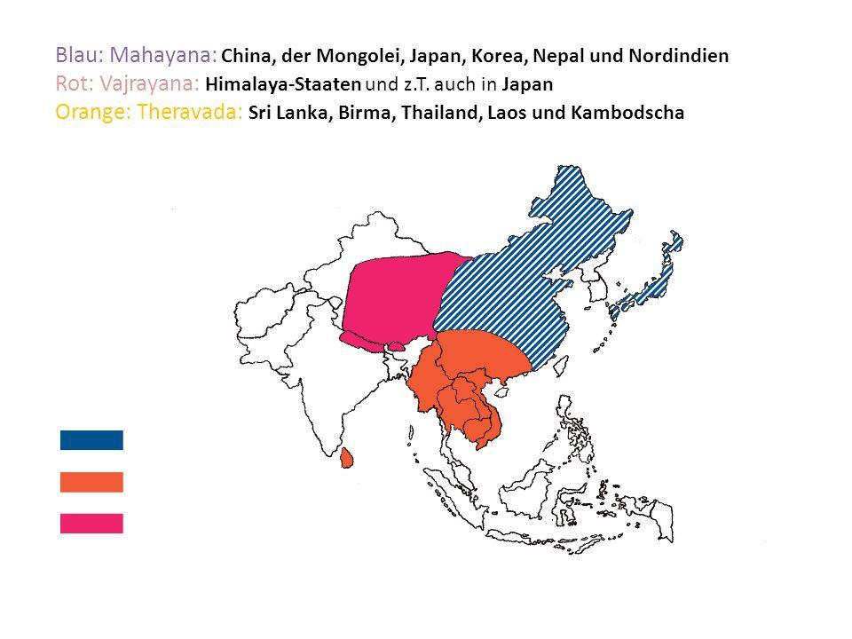 Blau: Mahayana: China, der Mongolei, Japan, Korea, Nepal und Nordindien Rot: Vajrayana: Himalaya-Staaten und z.T. auch in Japan Orange: Theravada: Sri