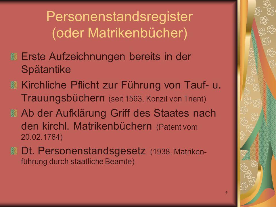4 Personenstandsregister (oder Matrikenbücher) Erste Aufzeichnungen bereits in der Spätantike Kirchliche Pflicht zur Führung von Tauf- u. Trauungsbüch