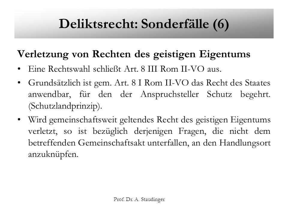 Prof. Dr. A. Staudinger Deliktsrecht: Sonderfälle (6) Verletzung von Rechten des geistigen Eigentums Eine Rechtswahl schließt Art. 8 III Rom II-VO aus