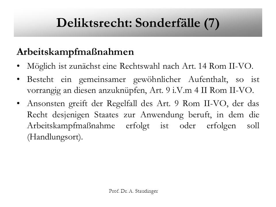 Prof. Dr. A. Staudinger Deliktsrecht: Sonderfälle (7) Arbeitskampfmaßnahmen Möglich ist zunächst eine Rechtswahl nach Art. 14 Rom II-VO. Besteht ein g
