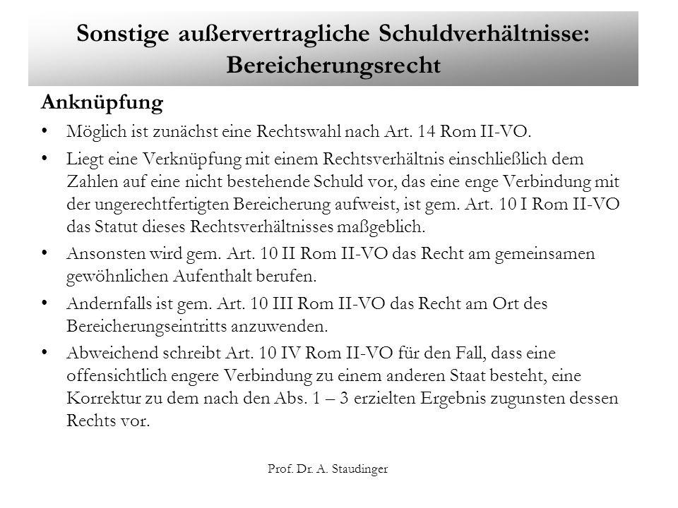 Prof. Dr. A. Staudinger Sonstige außervertragliche Schuldverhältnisse: Bereicherungsrecht Anknüpfung Möglich ist zunächst eine Rechtswahl nach Art. 14