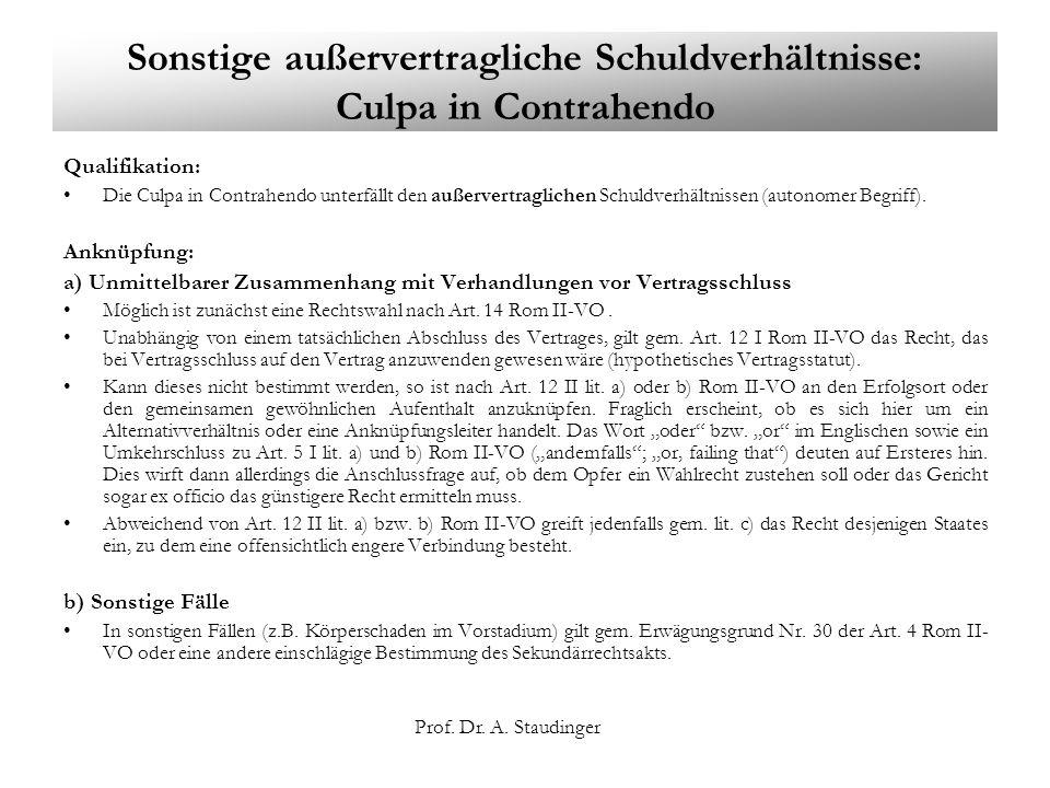 Prof. Dr. A. Staudinger Sonstige außervertragliche Schuldverhältnisse: Culpa in Contrahendo Qualifikation: Die Culpa in Contrahendo unterfällt den auß