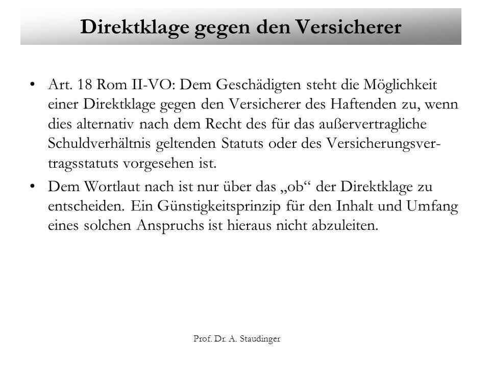 Prof. Dr. A. Staudinger Direktklage gegen den Versicherer Art. 18 Rom II-VO: Dem Geschädigten steht die Möglichkeit einer Direktklage gegen den Versic