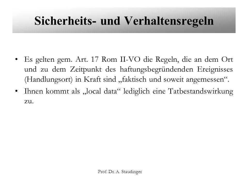 Prof. Dr. A. Staudinger Sicherheits- und Verhaltensregeln Es gelten gem. Art. 17 Rom II-VO die Regeln, die an dem Ort und zu dem Zeitpunkt des haftung