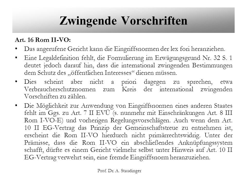 Prof. Dr. A. Staudinger Zwingende Vorschriften Art. 16 Rom II-VO: Das angerufene Gericht kann die Eingriffsnormen der lex fori heranziehen. Eine Legal
