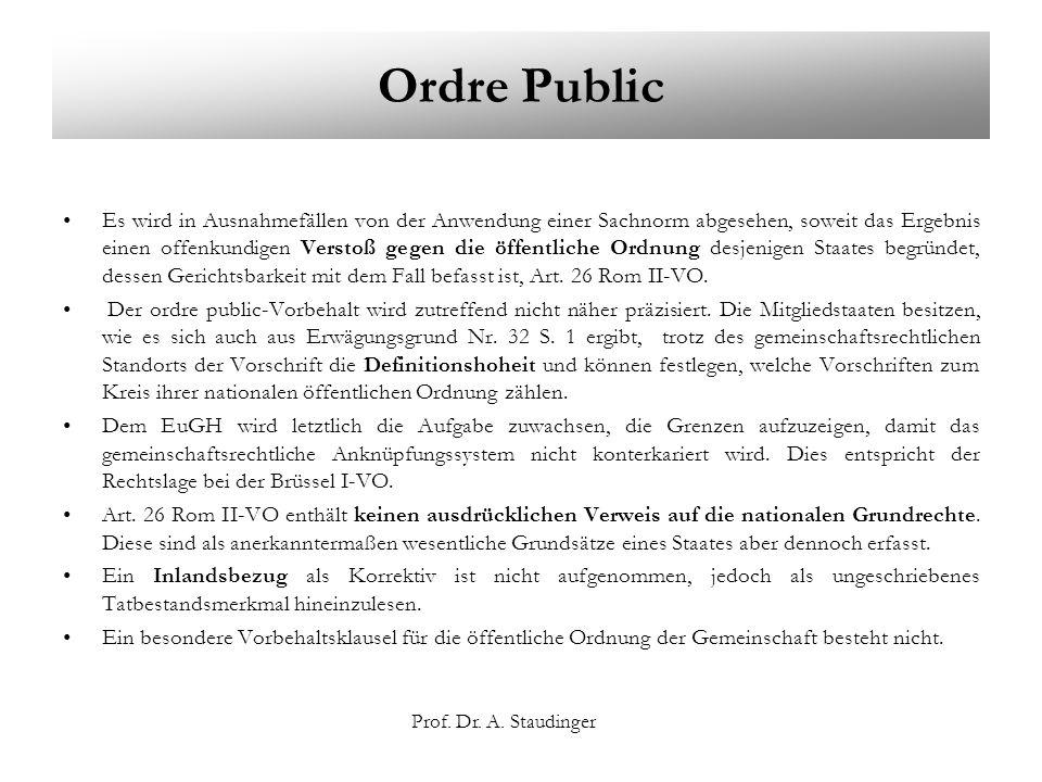 Prof. Dr. A. Staudinger Ordre Public Es wird in Ausnahmefällen von der Anwendung einer Sachnorm abgesehen, soweit das Ergebnis einen offenkundigen Ver