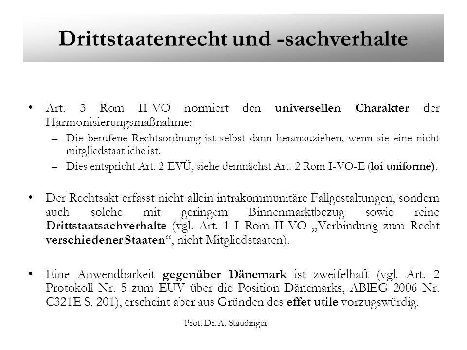 Prof. Dr. A. Staudinger Drittstaatenrecht und -sachverhalte Art. 3 Rom II-VO normiert den universellen Charakter der Harmonisierungsmaßnahme: –Die ber