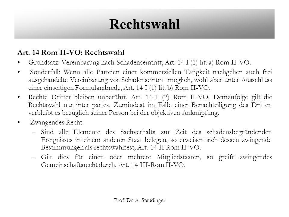 Prof. Dr. A. Staudinger Rechtswahl Art. 14 Rom II-VO: Rechtswahl Grundsatz: Vereinbarung nach Schadenseintritt, Art. 14 I (1) lit. a) Rom II-VO. Sonde