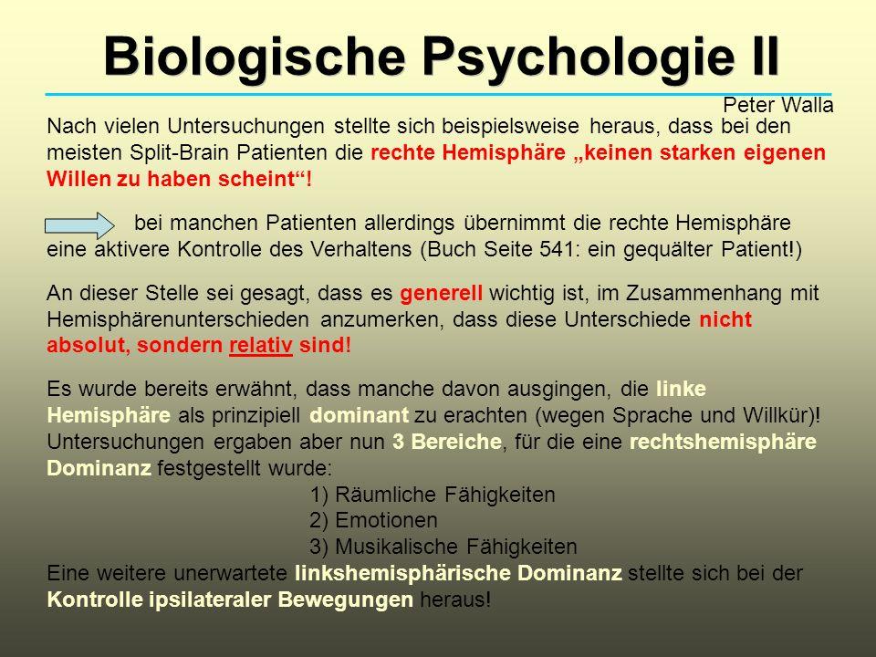 Biologische Psychologie II Peter Walla Broca-Aphasie: Hierbei besteht ein intaktes Sprachverständnis, während Defizite in der Artikulation vorherrschen.