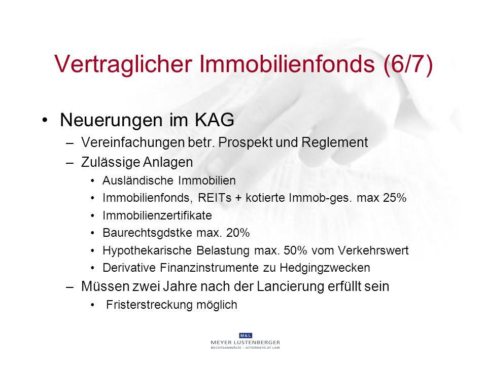 Vertraglicher Immobilienfonds (6/7) Neuerungen im KAG –Vereinfachungen betr. Prospekt und Reglement –Zulässige Anlagen Ausländische Immobilien Immobil