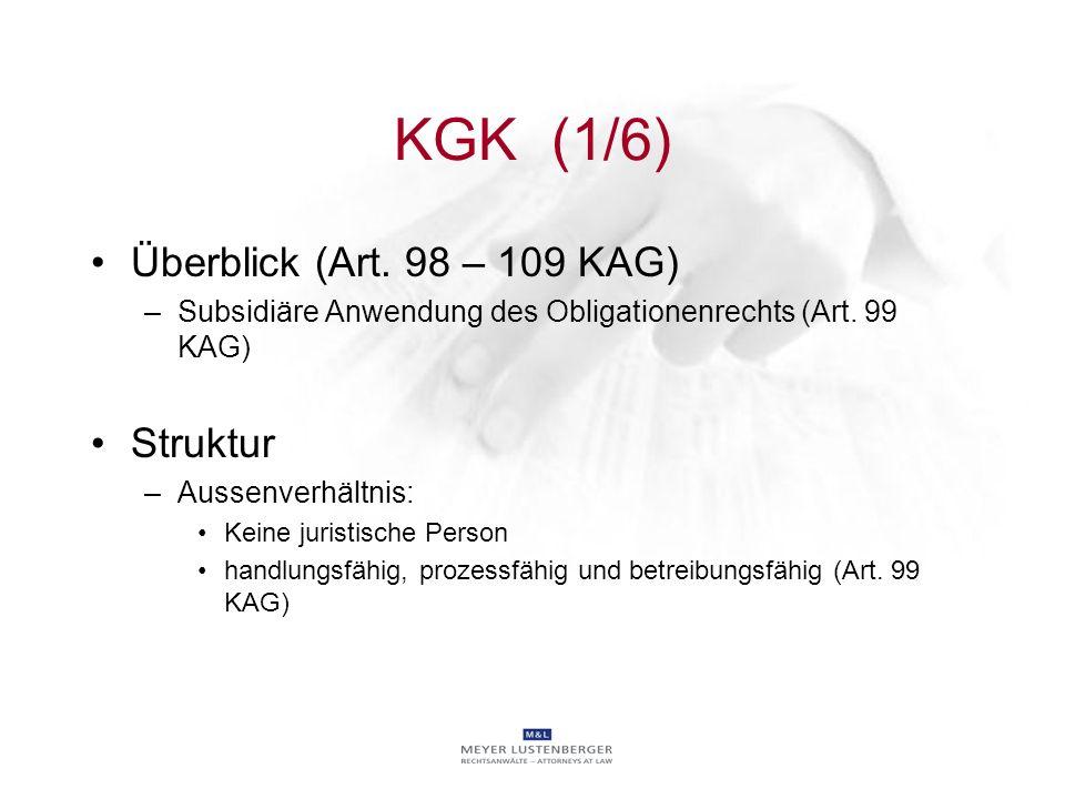 KGK (1/6) Überblick (Art. 98 – 109 KAG) –Subsidiäre Anwendung des Obligationenrechts (Art. 99 KAG) Struktur –Aussenverhältnis: Keine juristische Perso