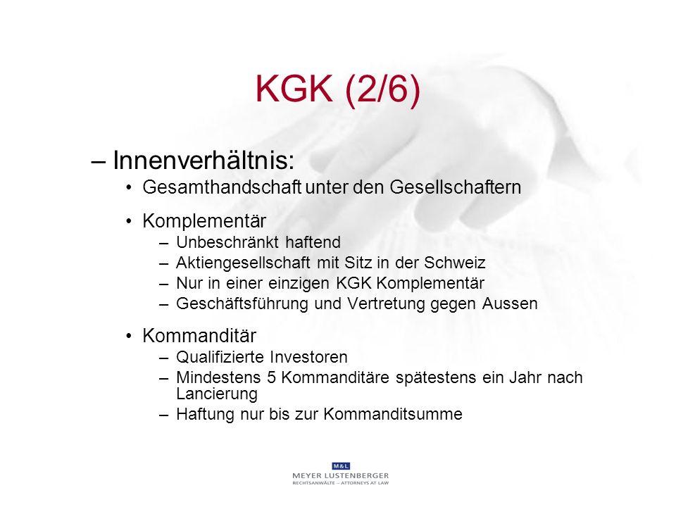 KGK (2/6) –Innenverhältnis: Gesamthandschaft unter den Gesellschaftern Komplementär –Unbeschränkt haftend –Aktiengesellschaft mit Sitz in der Schweiz