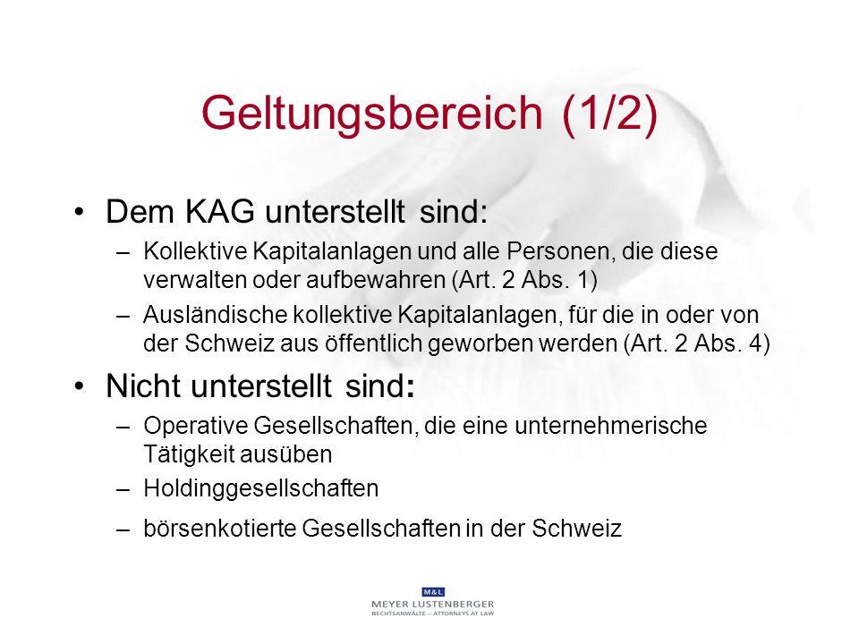 Geltungsbereich (1/2) Dem KAG unterstellt sind: –Kollektive Kapitalanlagen und alle Personen, die diese verwalten oder aufbewahren (Art. 2 Abs. 1) –Au