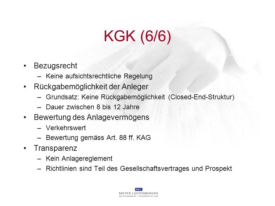 KGK (6/6) Bezugsrecht –Keine aufsichtsrechtliche Regelung Rückgabemöglichkeit der Anleger –Grundsatz: Keine Rückgabemöglichkeit (Closed-End-Struktur)