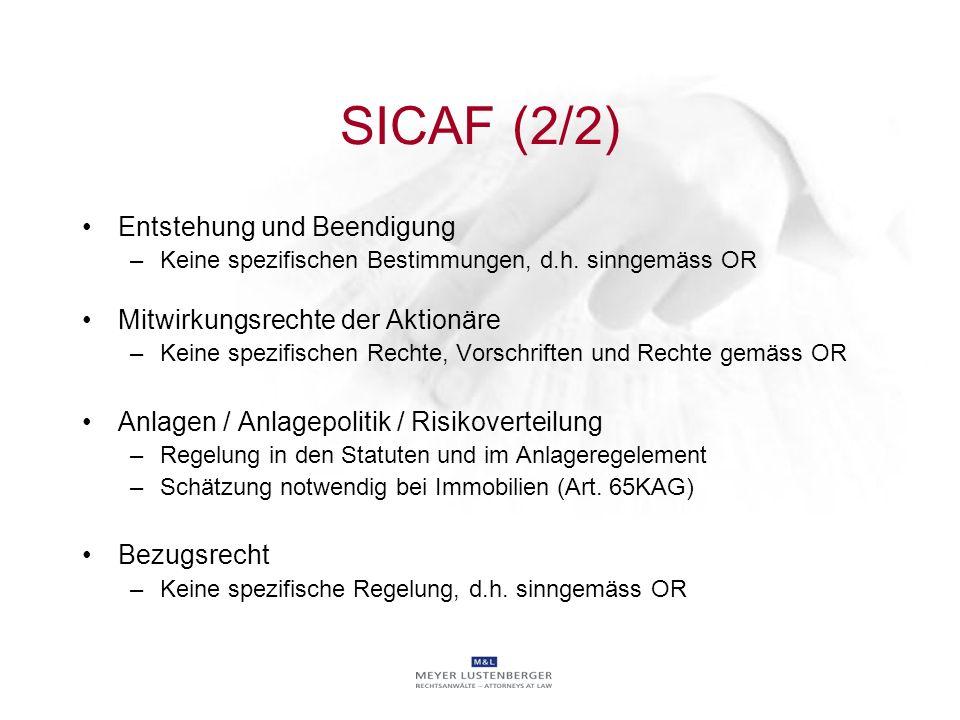 SICAF (2/2) Entstehung und Beendigung –Keine spezifischen Bestimmungen, d.h. sinngemäss OR Mitwirkungsrechte der Aktionäre –Keine spezifischen Rechte,