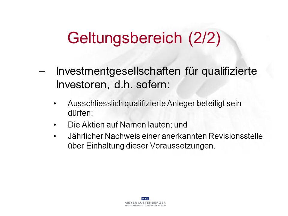 Geltungsbereich (2/2) –Investmentgesellschaften für qualifizierte Investoren, d.h. sofern: Ausschliesslich qualifizierte Anleger beteiligt sein dürfen