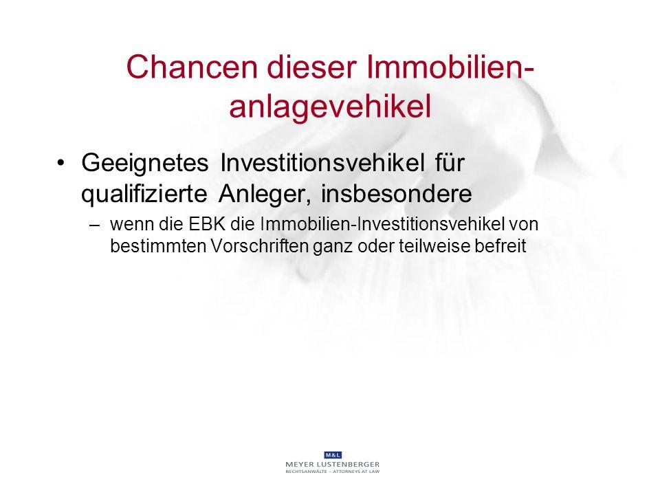 Chancen dieser Immobilien- anlagevehikel Geeignetes Investitionsvehikel für qualifizierte Anleger, insbesondere –wenn die EBK die Immobilien-Investiti