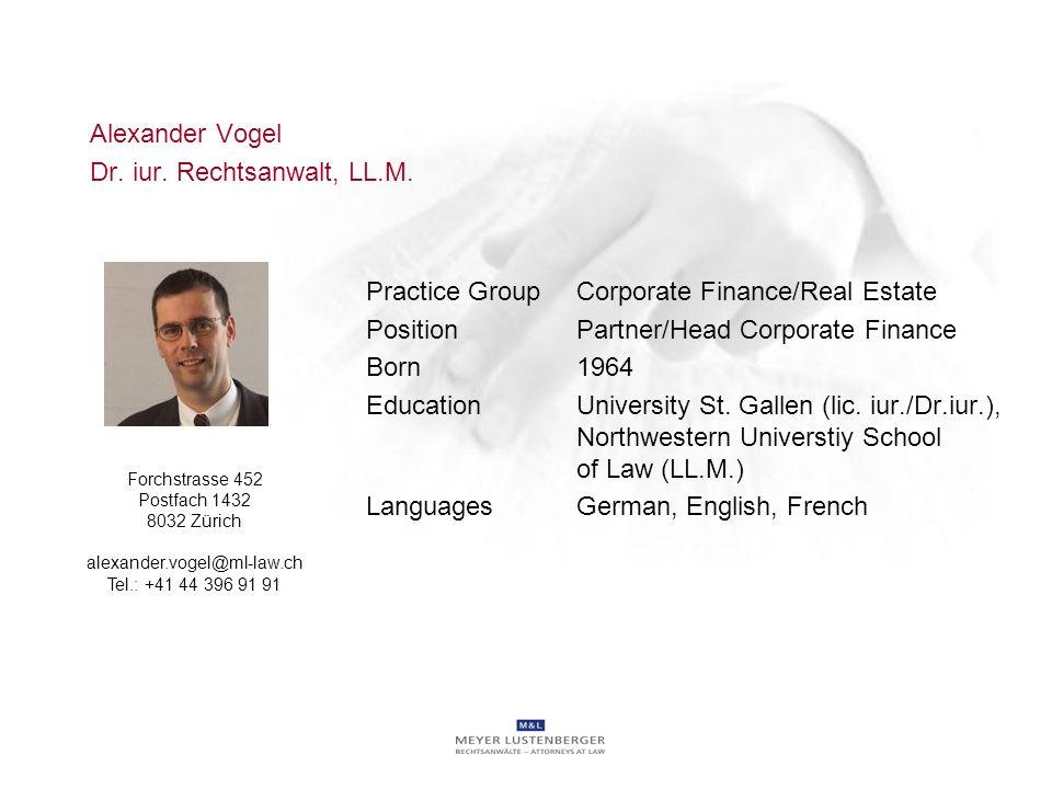 Alexander Vogel Dr. iur. Rechtsanwalt, LL.M. Practice Group Corporate Finance/Real Estate PositionPartner/Head Corporate Finance Born1964 EducationUni