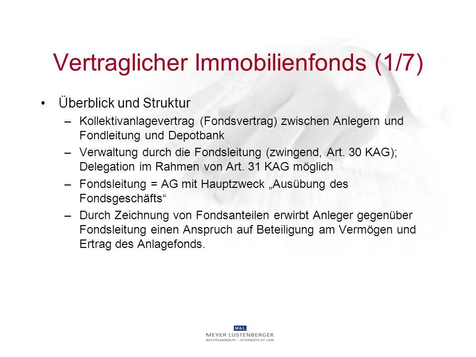 Vertraglicher Immobilienfonds (1/7) Überblick und Struktur –Kollektivanlagevertrag (Fondsvertrag) zwischen Anlegern und Fondleitung und Depotbank –Ver